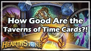 Video [Hearthstone] How Good Are the Taverns of Time Cards?!
