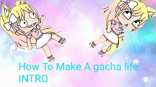 How To make a gacha life INTRO