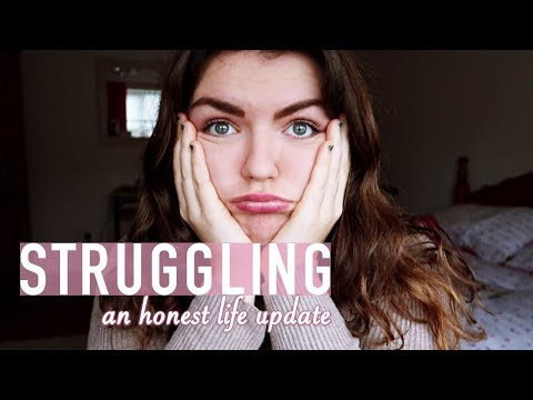 STRUGGLING / A very honest life update
