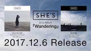 SHE'S 2nd Album『Wandering』全曲ダイジェスト【2017.12.6 Release】