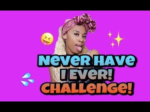 NEVER HAVE I EVER CHALLENGE!