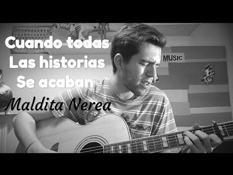 """""""CUANDO TODAS LAS HISTORIAS SE ACABAN"""" Maldita Nerea Cover"""