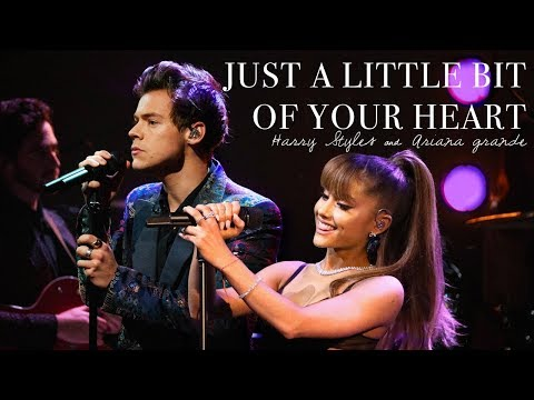 Just a Little Bit of your Heart || Harry Styles & Ariana Grande Duet