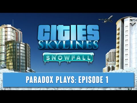 Paradox plays Cities Skylines - Snowfall - Episode 1 - Take me down to Paradox city
