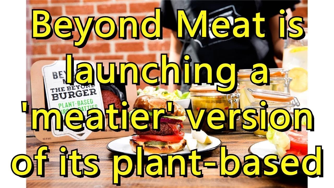 Beyond Meat is launching a 'meatier' version of its plant-based burger