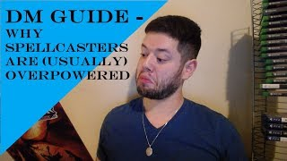 Dm Guide - Why Spellcasters are usually overpowered