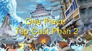 Giả thuyết : One Piece tập cuối phần 2 ! Trận chiến cuối cùng nổ ra !