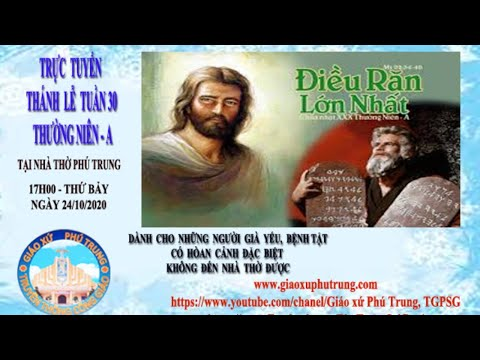Gx Phú Trung: Trực Tiếp Thánh Lễ 17H00 THỨ BẢY ( CHÚA NHẬT 30 TN - A )