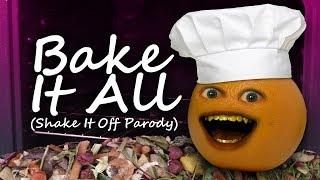 "Annoying Orange - Bake It All! (""Shake It Off"" Parody)"