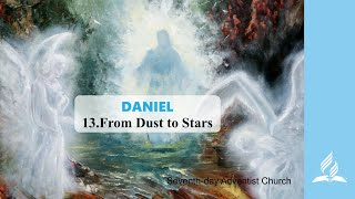 13.FROM DUST TO STARS - DANIEL | Pastor Kurt Piesslinger, M.A.