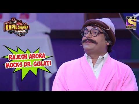 Rajesh Arora Mocks Dr. Gulati - The Kapil...