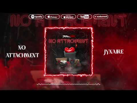 DOWNLOAD: JYNAIRE – NO ATTACHMENT Mp4 song