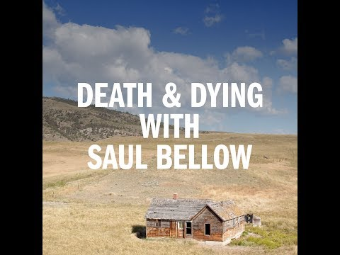 Episode 4 - Death and Dying with Saul Bellow