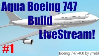 Roblox: Live Stream | Aqua Boeing 747 Build | Part #1