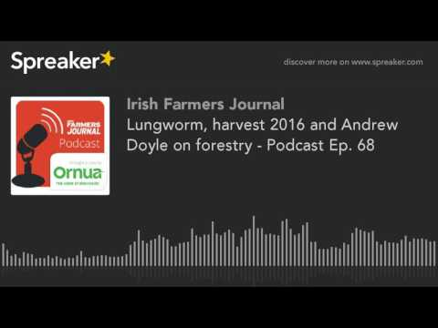 Lungworm, harvest 2016 and Andrew Doyle on forestry - Podcast Ep. 68