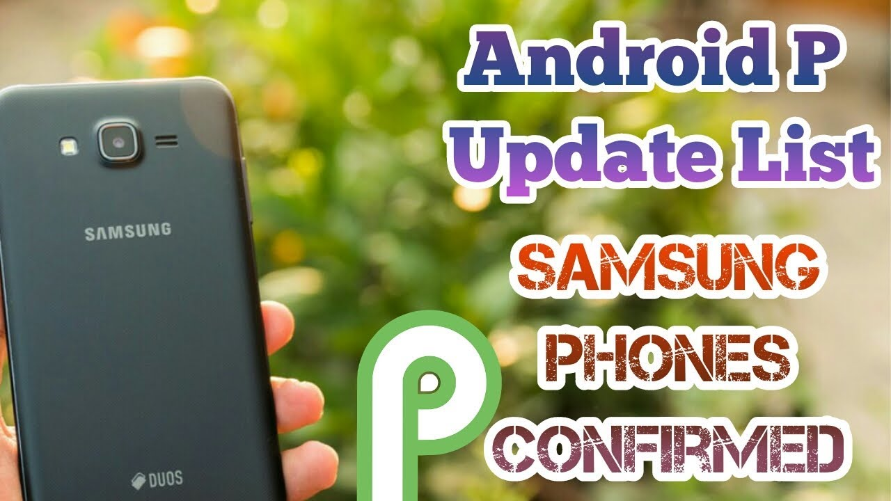 Confirm:Samsung Phones Android P Update List I Android P Update