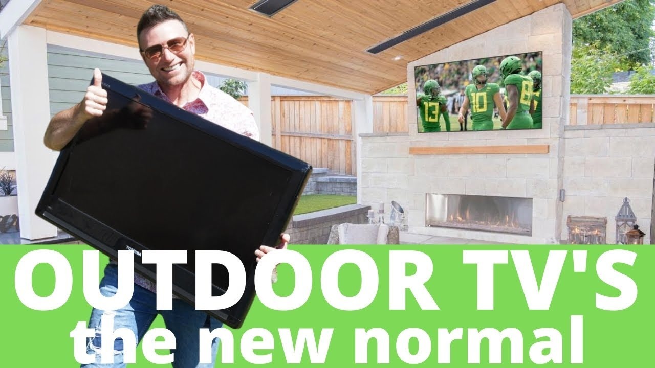 outdoor tv ideas the new normal