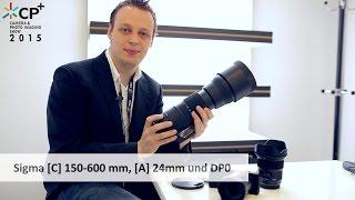 CP+ 2015 | Sigma C 150-600 mm und 24 mm f/1.4 Art im Hands-On Test [Deutsch]