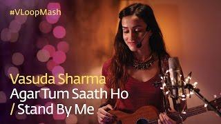 Agar Tum Saath Ho /Stand By Me - Vasuda Sharma #VLoopMash