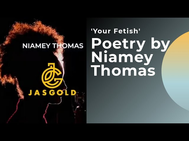 Your Fetish by Niamey Thomas (Poetry)