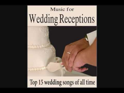 Music For Wedding Receptions Top 15 Wedding Songs Of All Time Youtube