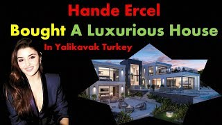 Hande Ercel bought a Luxurious House/ Hayat Beautiful New House