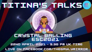 TITINA'S TALKS - CRYSTAL BALLING ESC201 - ROAD TO EUROVISION 2021 WITH ARIANNA ULIVI