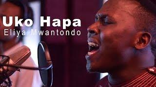 Uko Hapa - Eliya Mwantondo