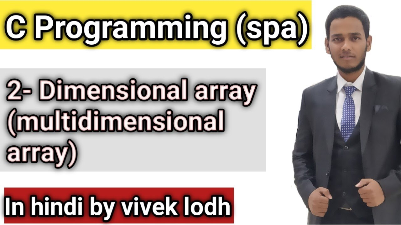 5 7 Multi Dimensional Array 2 D Array In C Programming In Hindi Spa Youtube