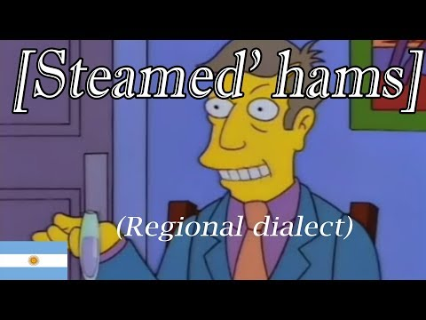 Steamed Hams but phonetically read by an argentinian
