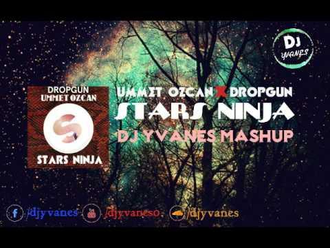 Ummet OZCAN Dropgun  Stars Ninja [ Dj yvanes Mashup ]