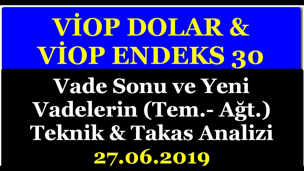 VİOP DOLAR & VİOP ENDEKS 30 HAZİRAN VADE İŞLEMLERİNDE SON DURUM NEDİR...? 27.06.2019