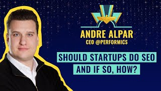 """Should startups do SEO and if so, how?"" by Andre Alpar, CEO @Performics ⚡️"