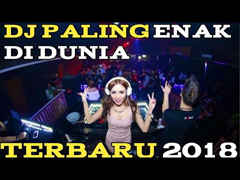 DJ PALING ENAK SEDUNIA   TERBARU 2018