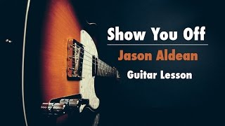 How to play Show You Off Jason Aldean Cover + Guitar lesson. Easy and advanced parts