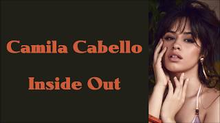Camila Cabello ~ Inside Out ~ Lyrics (+Audio)