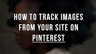 How to Find Out What Images are Pinned from My Website