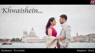 Khwaishein (Official Song)   Best Romantic Song 2018   Latest Hindi Songs