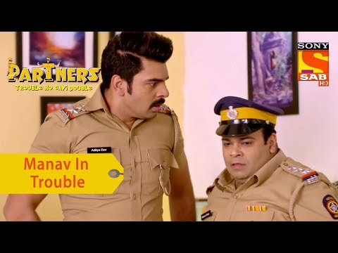Your Favorite Character | Manav Is In Trouble | Partners Trouble Ho Gayi Double