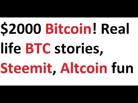 $2000 Bitcoin! Real life BTC stories, Steemit, Altcoin fun