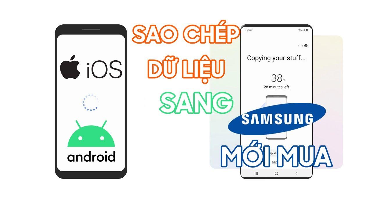 Hướng dẫn sao chép dữ liệu từ Điện thoại Android và IPhone sang Điện thoại Samsung mới mua