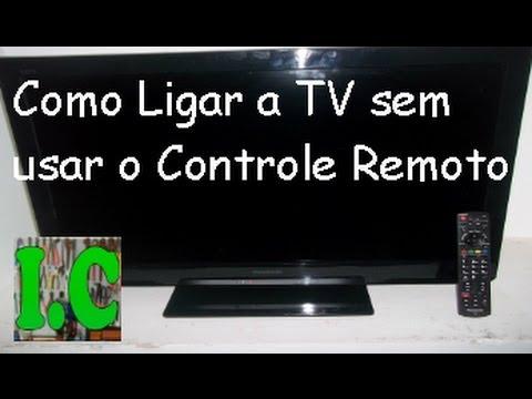 Como Ligar A Tv Sem Usar O Controle Remoto Youtube