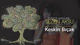 Sezen Aksu - Keskin Bıçak | Türkiye Şarkıları - The Songs of Turkey (Live)