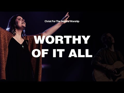 Worthy of it All - Laura Souguellis | Christ For The Nations Worship