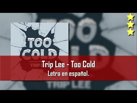 Trip Lee - Too Cold. Letra en español