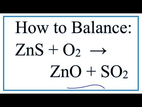 How to Balance ZnS + O2 = ZnO + SO2 (Zinc sulfide + Oxygen gas)