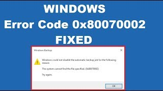 Fix Error Code 0x80070002 The system cannot find the file specified