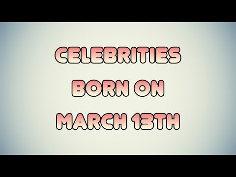 Celebrities born on March 13th