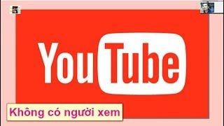 Tại sao video trên youtube không có người xem