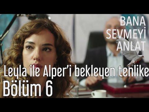 Bana Sevmeyi Anlat 6. Bölüm - Leyla Ile Alper'i Bekleyen Tehlike